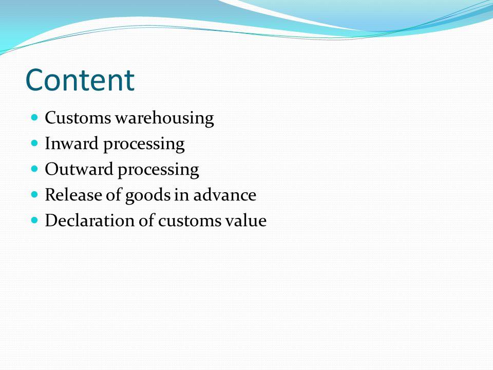 Content Customs warehousing Inward processing Outward processing