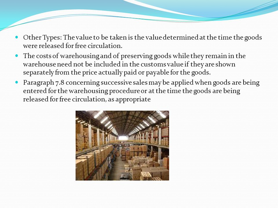 Other Types: The value to be taken is the value determined at the time the goods were released for free circulation.