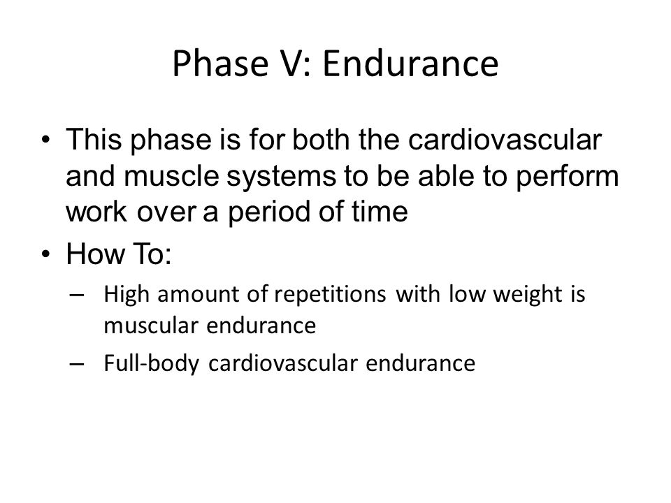 Phase V: Endurance This phase is for both the cardiovascular and muscle systems to be able to perform work over a period of time.