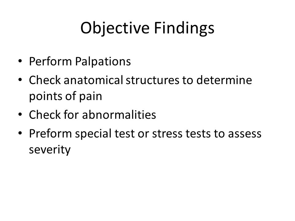 Objective Findings Perform Palpations