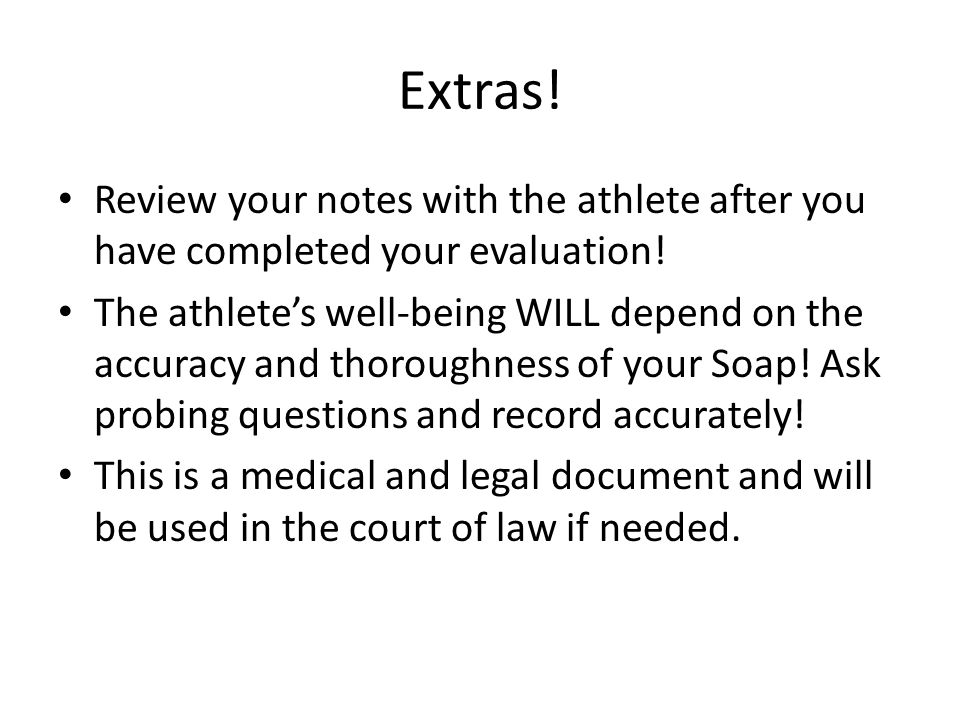 Extras! Review your notes with the athlete after you have completed your evaluation!