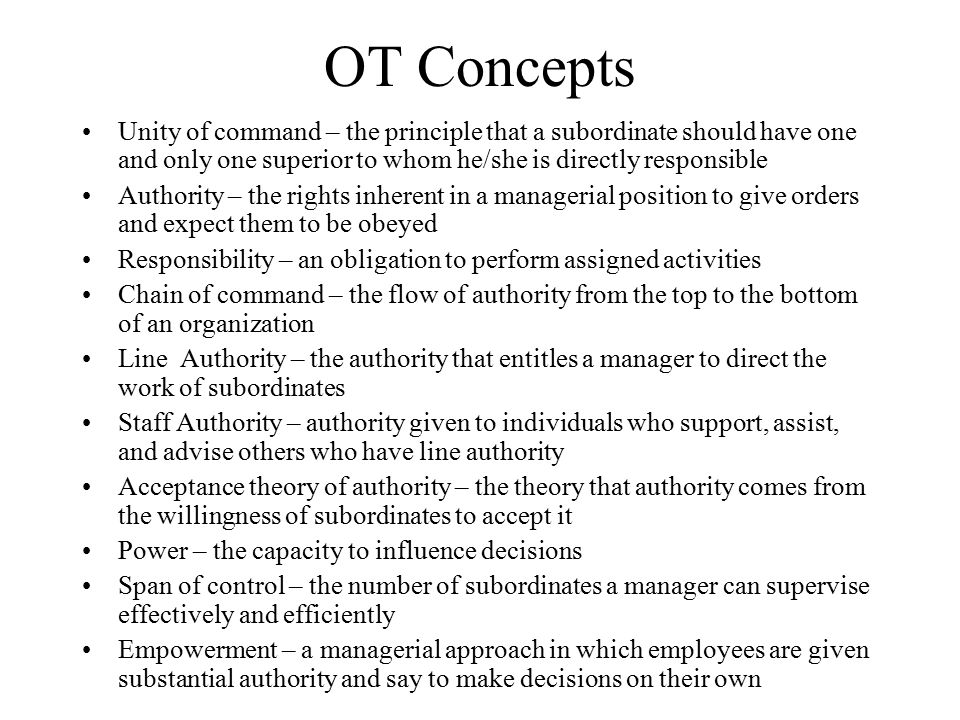 OT Concepts Unity of command – the principle that a subordinate should have one and only one superior to whom he/she is directly responsible.