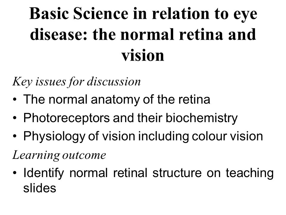 Basic Science in relation to eye disease: the normal retina and vision