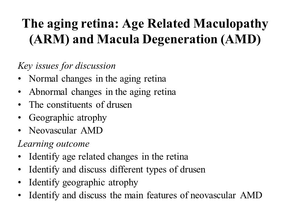 The aging retina: Age Related Maculopathy (ARM) and Macula Degeneration (AMD)