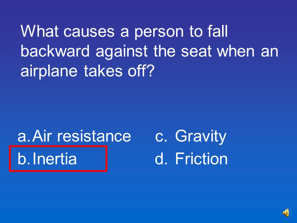 What causes a person to fall backward against the seat when an airplane takes off