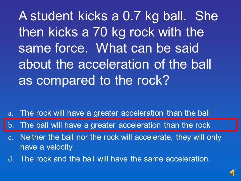 A student kicks a 0. 7 kg ball