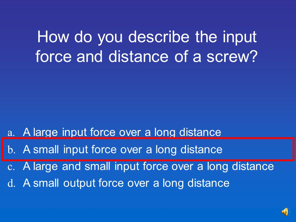 How do you describe the input force and distance of a screw