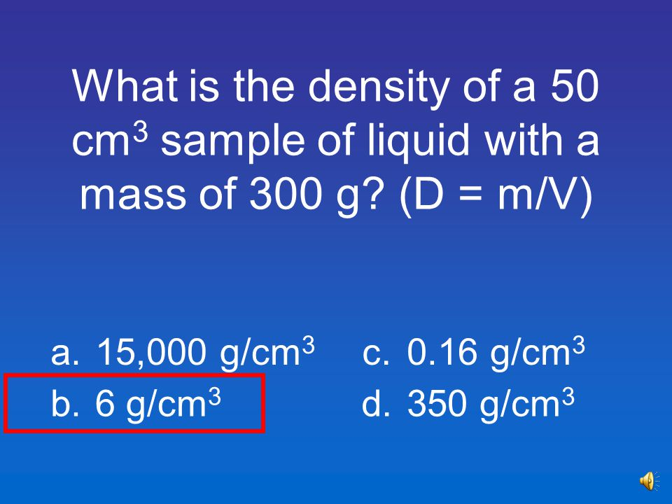 What is the density of a 50 cm3 sample of liquid with a mass of 300 g
