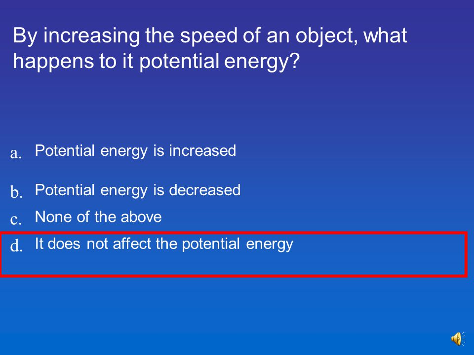 By increasing the speed of an object, what happens to it potential energy