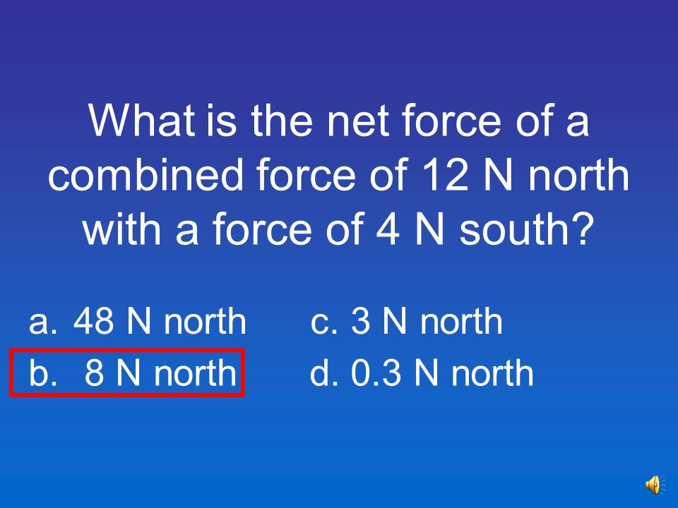 What is the net force of a combined force of 12 N north with a force of 4 N south