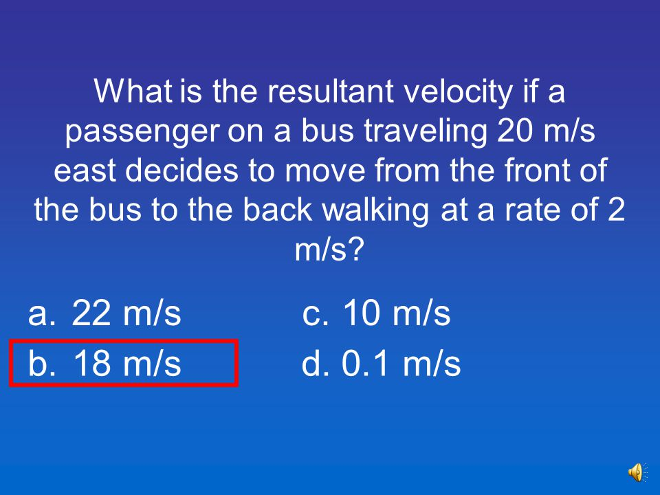 What is the resultant velocity if a passenger on a bus traveling 20 m/s east decides to move from the front of the bus to the back walking at a rate of 2 m/s