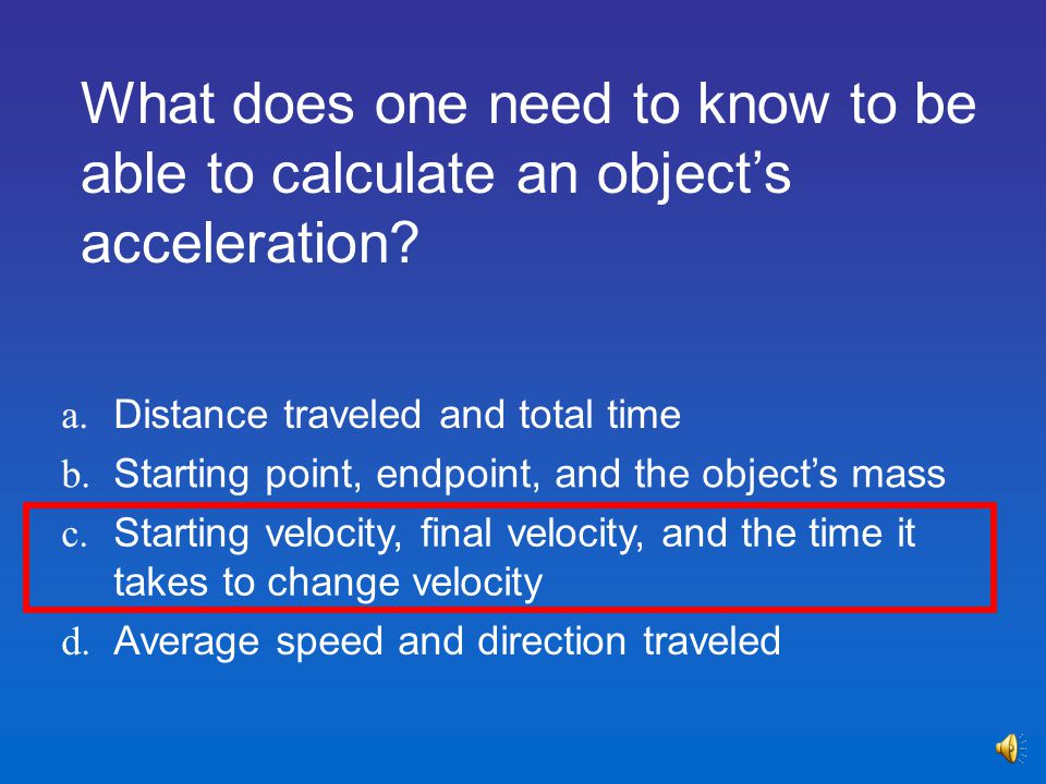 What does one need to know to be able to calculate an object's acceleration