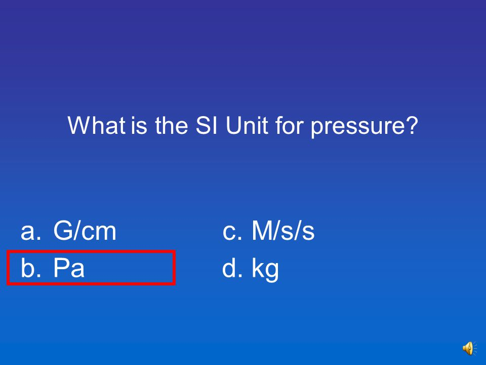 What is the SI Unit for pressure
