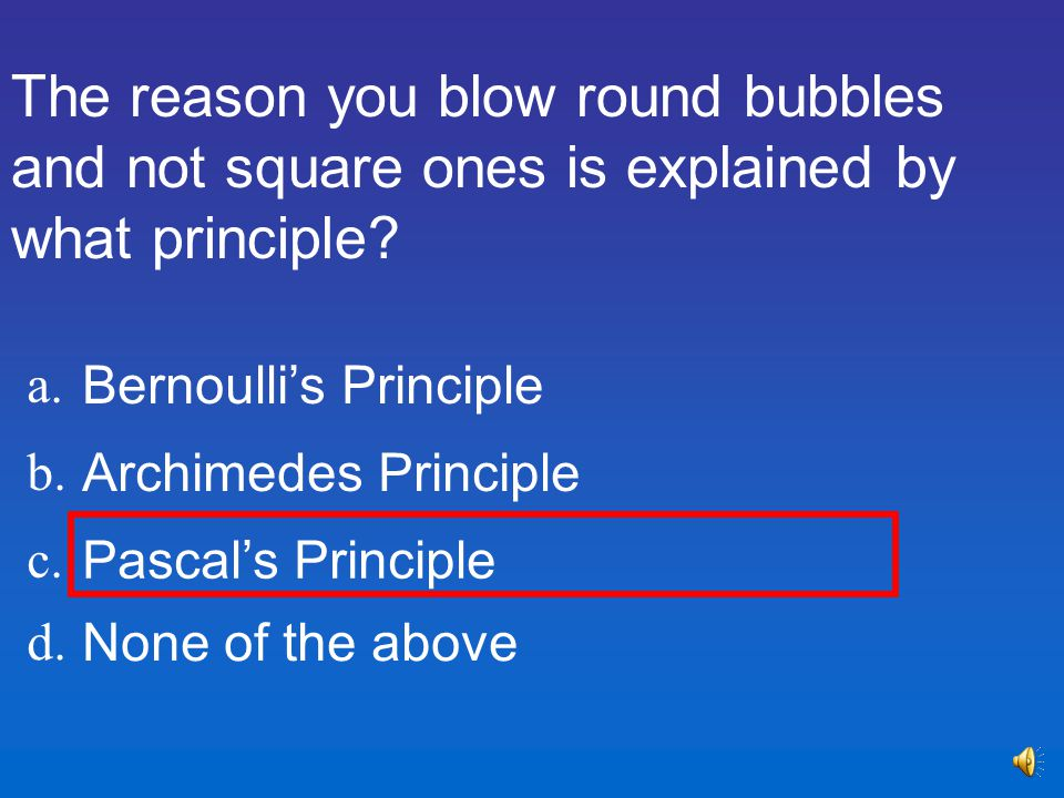 The reason you blow round bubbles and not square ones is explained by what principle