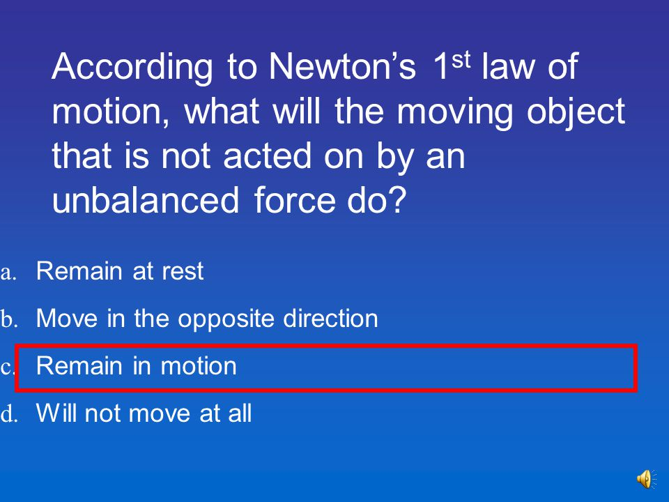 According to Newton's 1st law of motion, what will the moving object that is not acted on by an unbalanced force do