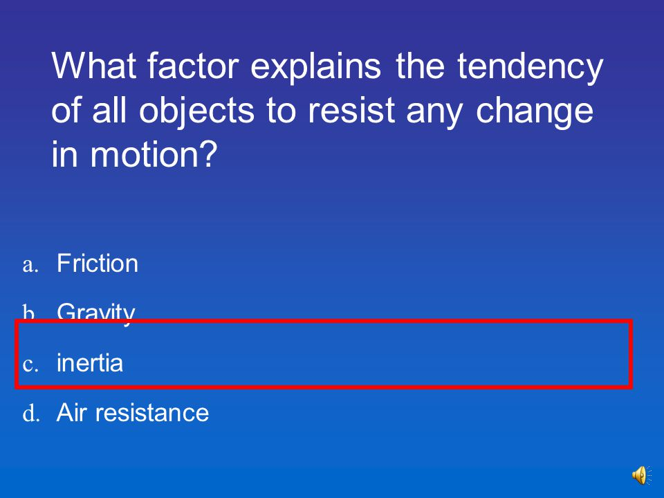 What factor explains the tendency of all objects to resist any change in motion