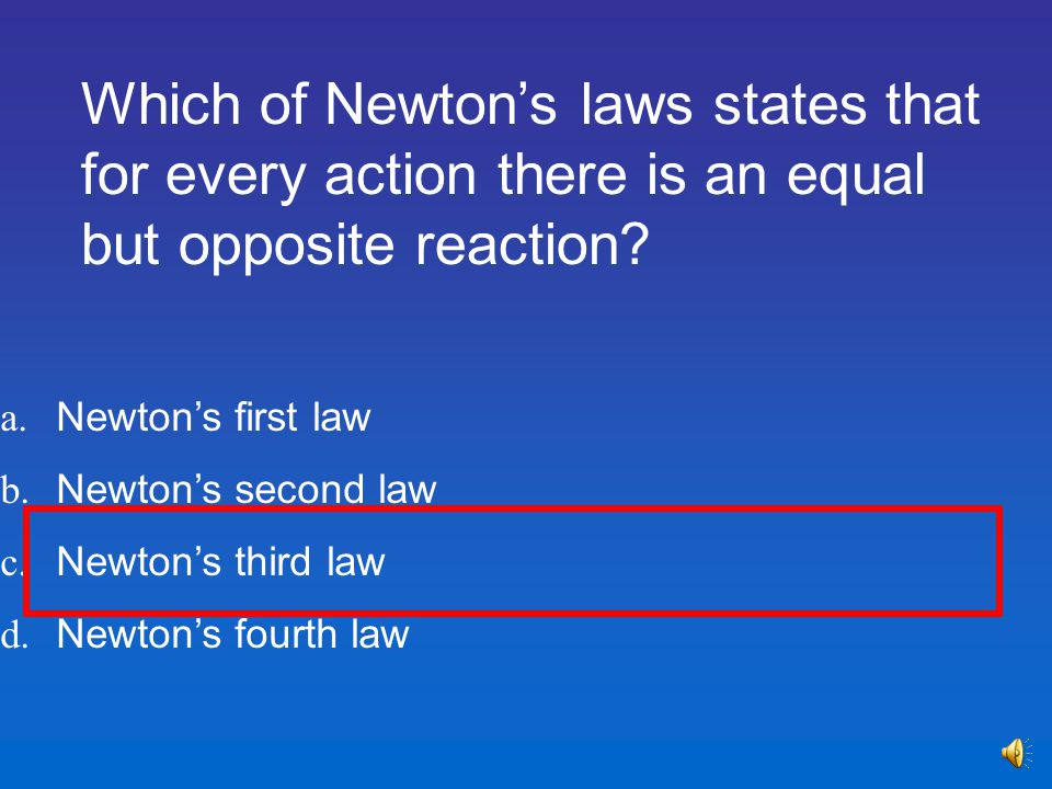 Which of Newton's laws states that for every action there is an equal but opposite reaction