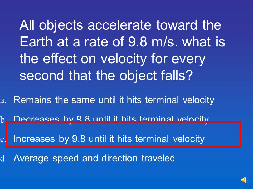 All objects accelerate toward the Earth at a rate of 9. 8 m/s