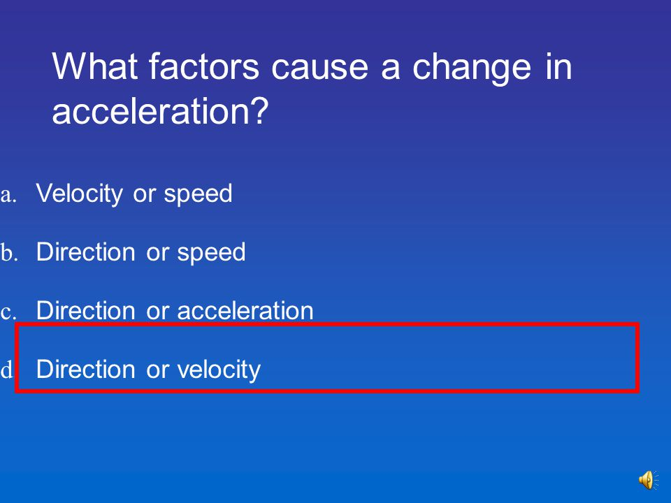 What factors cause a change in acceleration