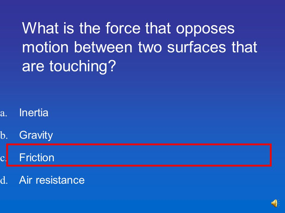 What is the force that opposes motion between two surfaces that are touching