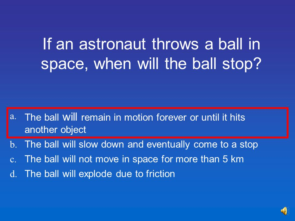 If an astronaut throws a ball in space, when will the ball stop