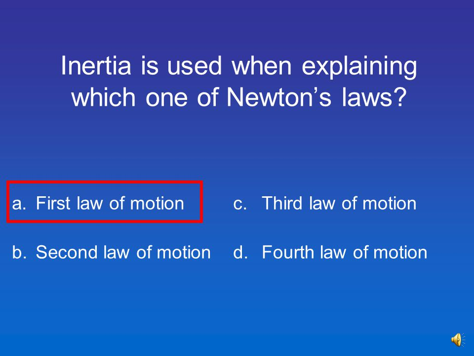 Inertia is used when explaining which one of Newton's laws