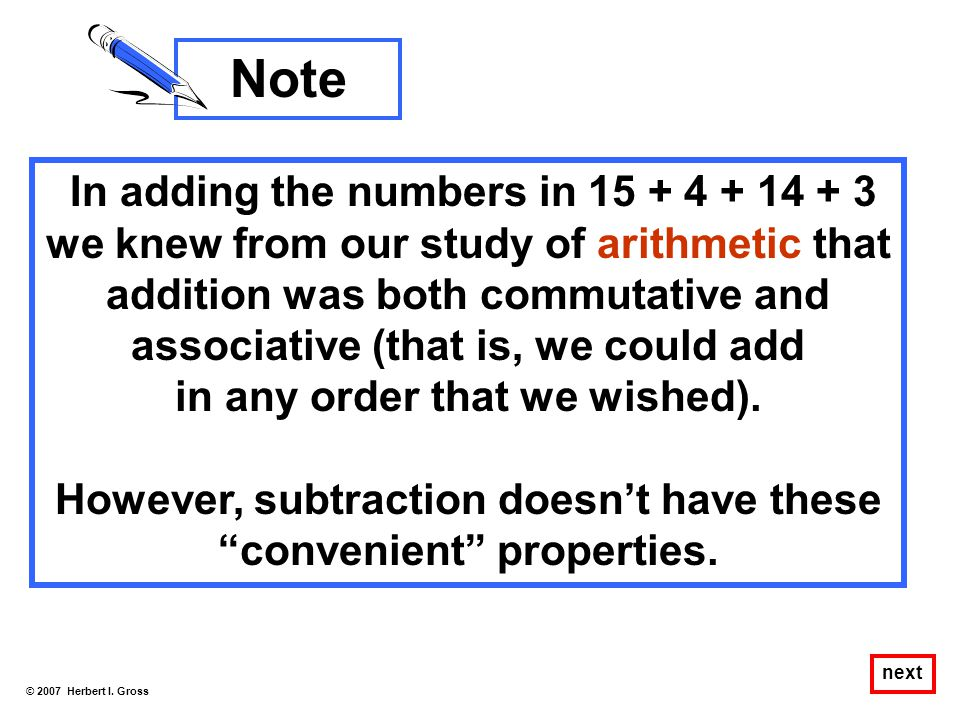 Note In adding the numbers in 15 + 4 + 14 + 3 we knew from our study of arithmetic that.