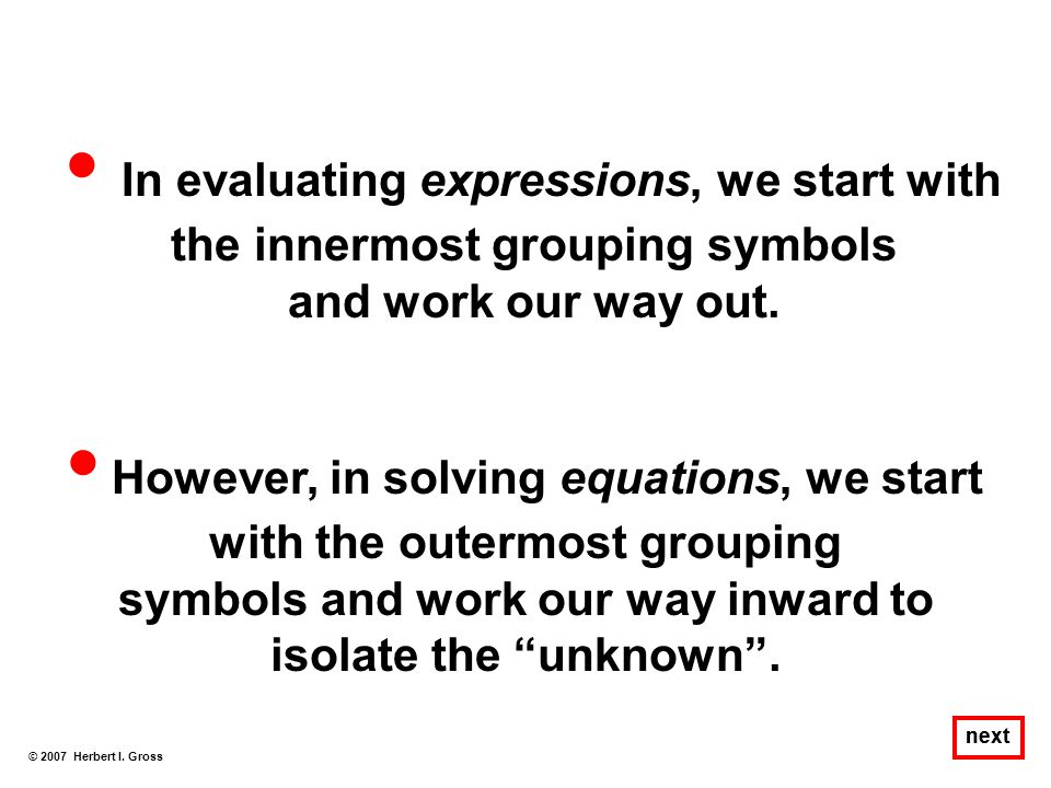 • However, in solving equations, we start with the outermost grouping