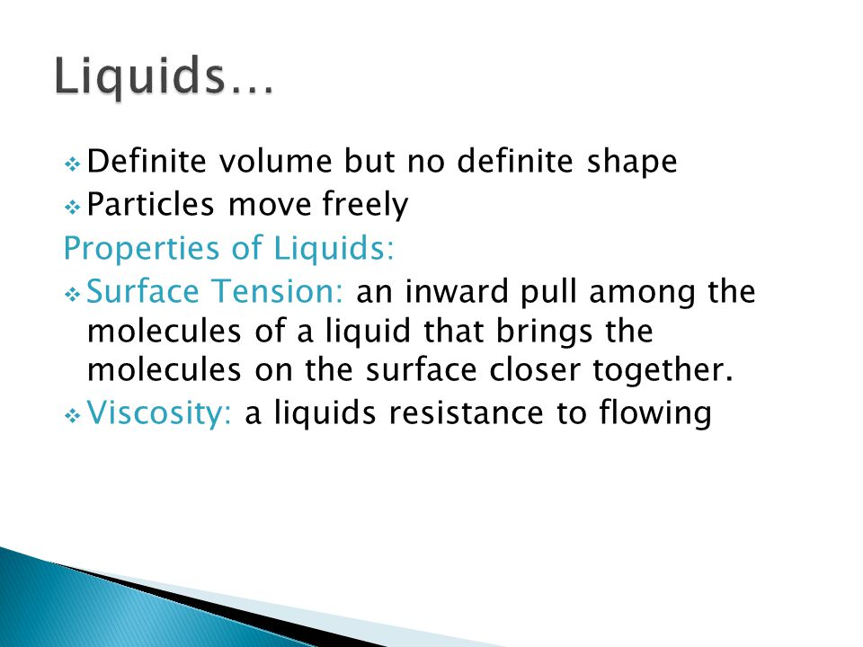 Liquids… Definite volume but no definite shape Particles move freely