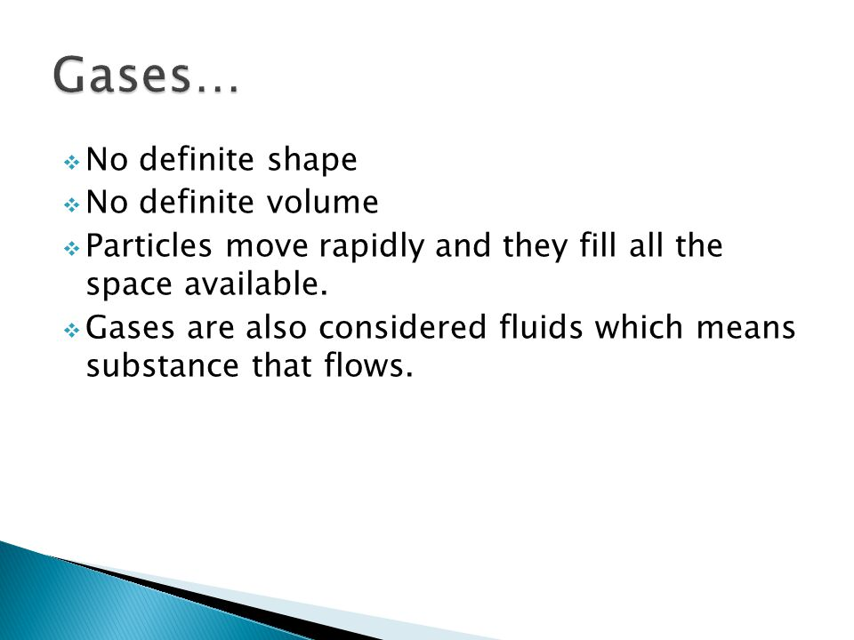 Gases… No definite shape No definite volume
