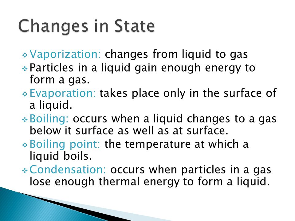 Changes in State Vaporization: changes from liquid to gas
