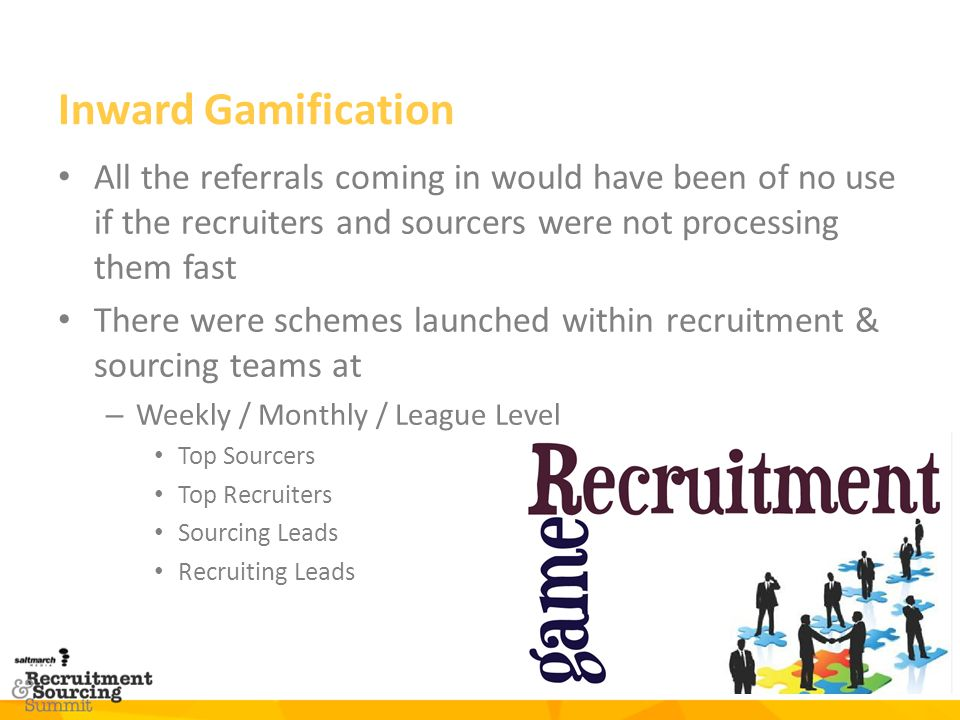 Inward Gamification All the referrals coming in would have been of no use if the recruiters and sourcers were not processing them fast.