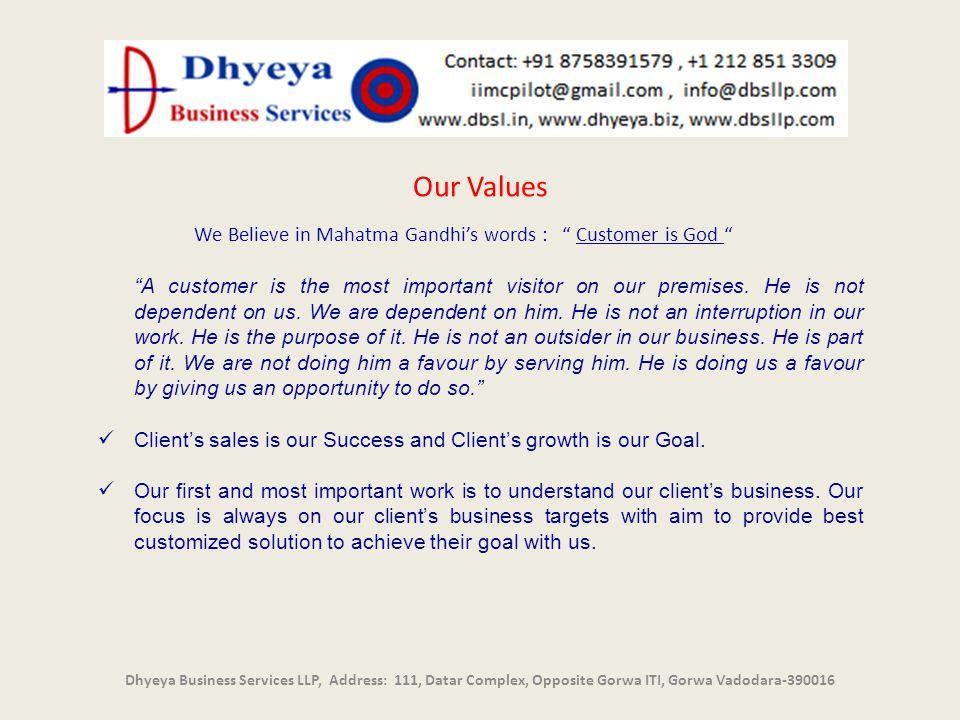 Our Values We Believe in Mahatma Gandhi's words : Customer is God