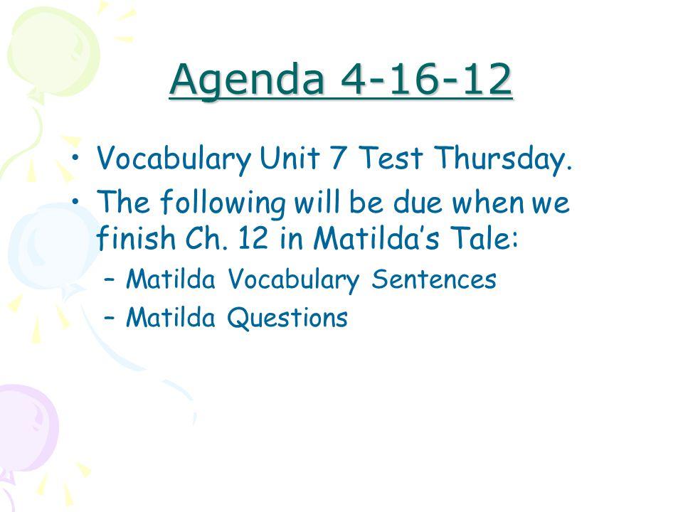 Agenda 4-16-12 Vocabulary Unit 7 Test Thursday.