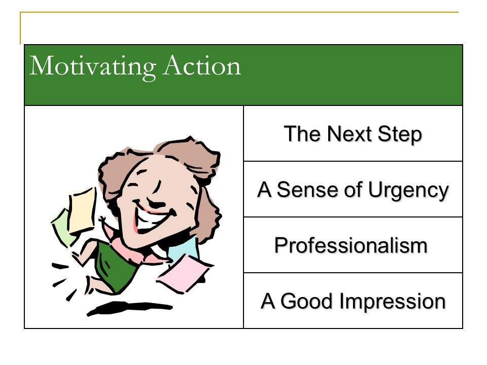 Motivating Action The Next Step A Sense of Urgency Professionalism