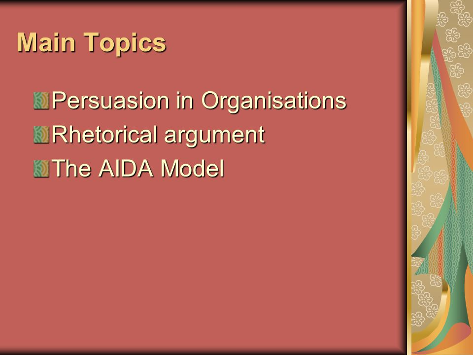 Main Topics Persuasion in Organisations Rhetorical argument