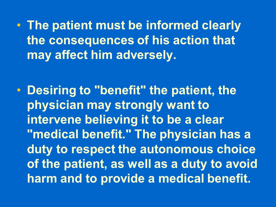 The patient must be informed clearly the consequences of his action that may affect him adversely.