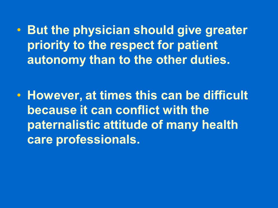 But the physician should give greater priority to the respect for patient autonomy than to the other duties.