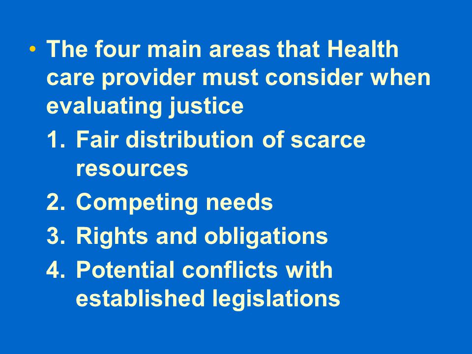 The four main areas that Health care provider must consider when evaluating justice