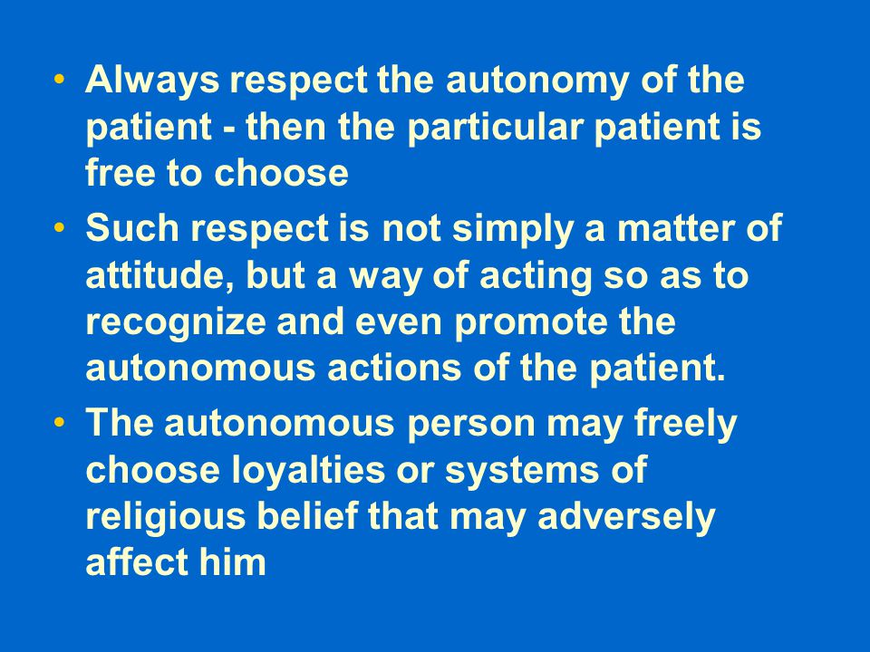 Always respect the autonomy of the patient - then the particular patient is free to choose