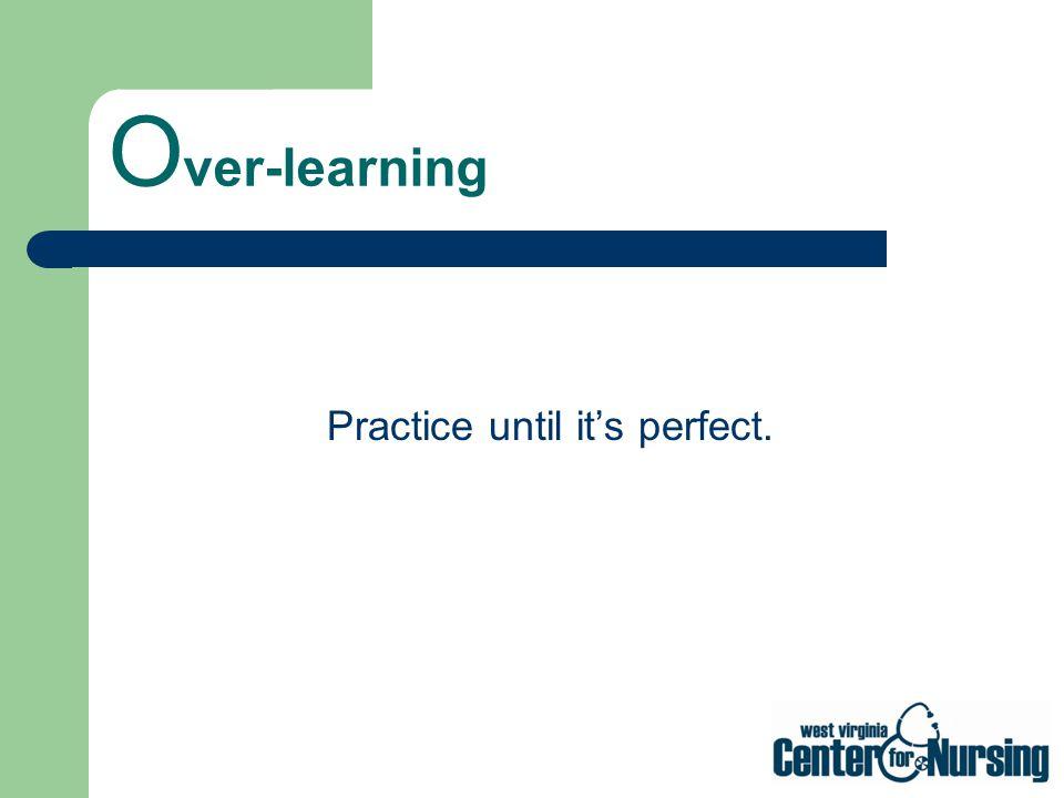Practice until it's perfect.