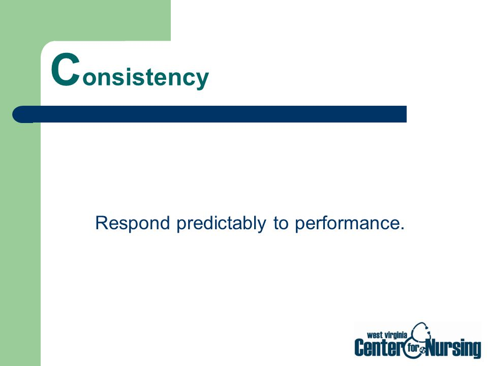 Respond predictably to performance.