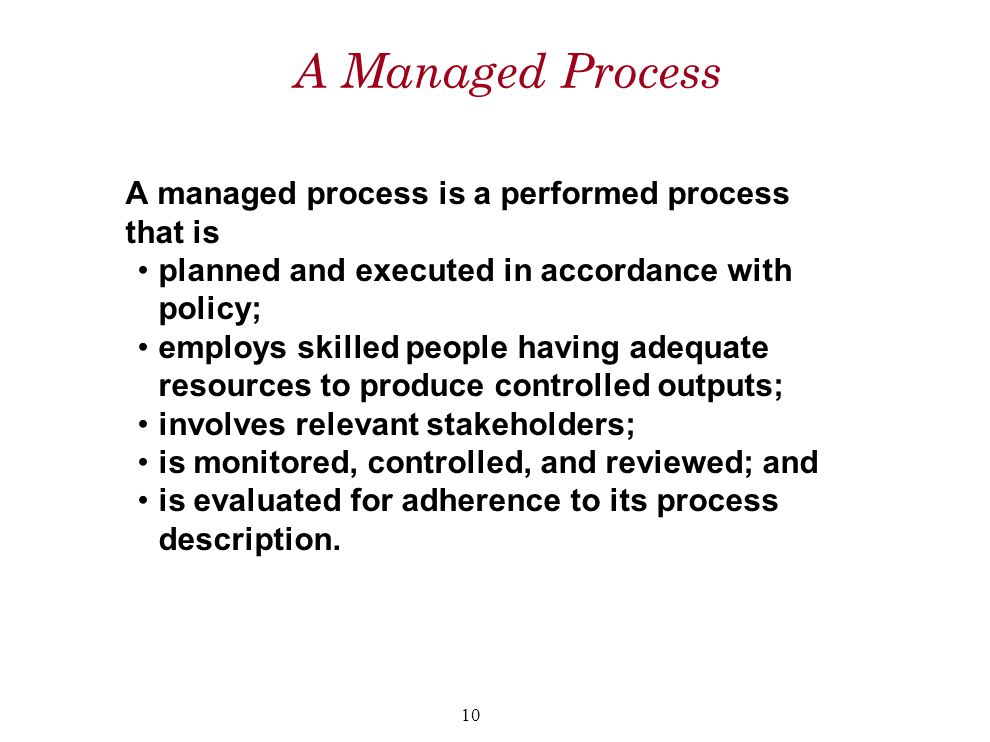 A Managed Process A managed process is a performed process that is