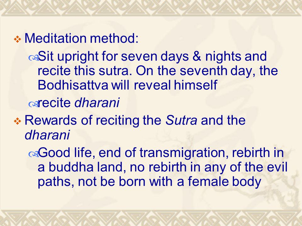 Meditation method: Sit upright for seven days & nights and recite this sutra. On the seventh day, the Bodhisattva will reveal himself.