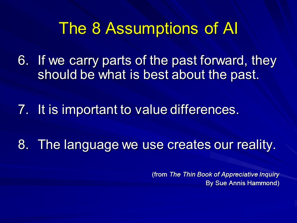 The 8 Assumptions of AI 6. If we carry parts of the past forward, they should be what is best about the past.