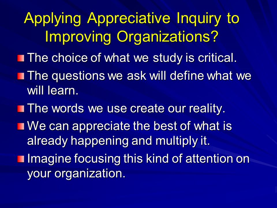 Applying Appreciative Inquiry to Improving Organizations