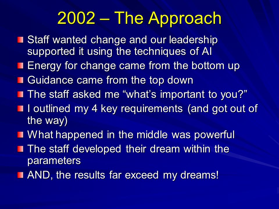 2002 – The Approach Staff wanted change and our leadership supported it using the techniques of AI.
