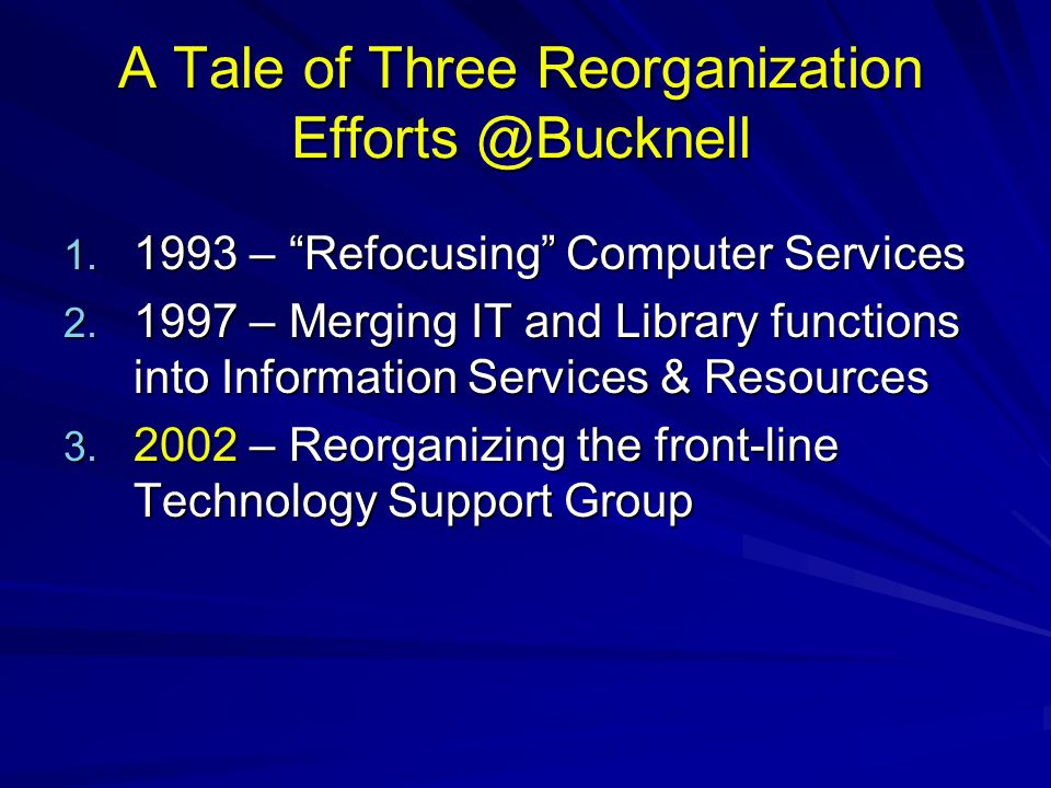 A Tale of Three Reorganization Efforts @Bucknell