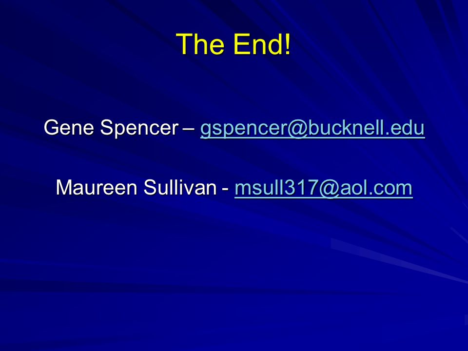 The End! Gene Spencer – gspencer@bucknell.edu
