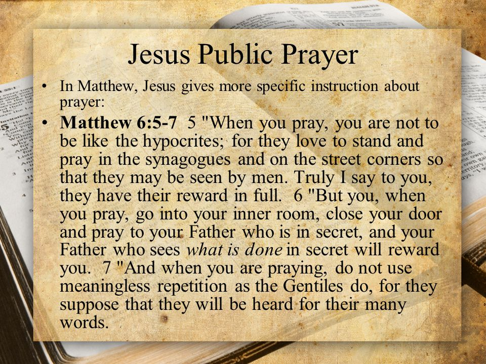 Jesus Public Prayer In Matthew, Jesus gives more specific instruction about prayer: